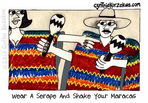 Wear A Serape And Shake Your Maracas