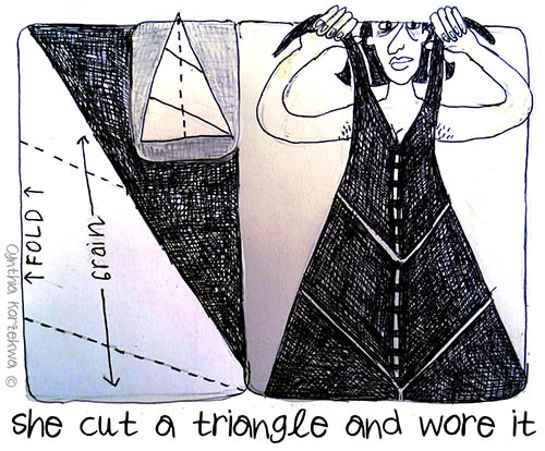 Claire McCardell, she cut a triangle and wore it